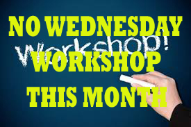 No Wednesday Workshop This Month
